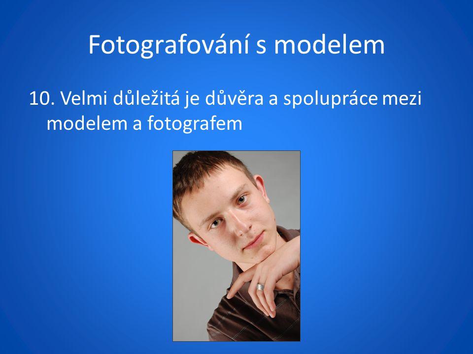 Fotografování s modelem 10. Velmi důležitá je důvěra a spolupráce mezi modelem a fotografem