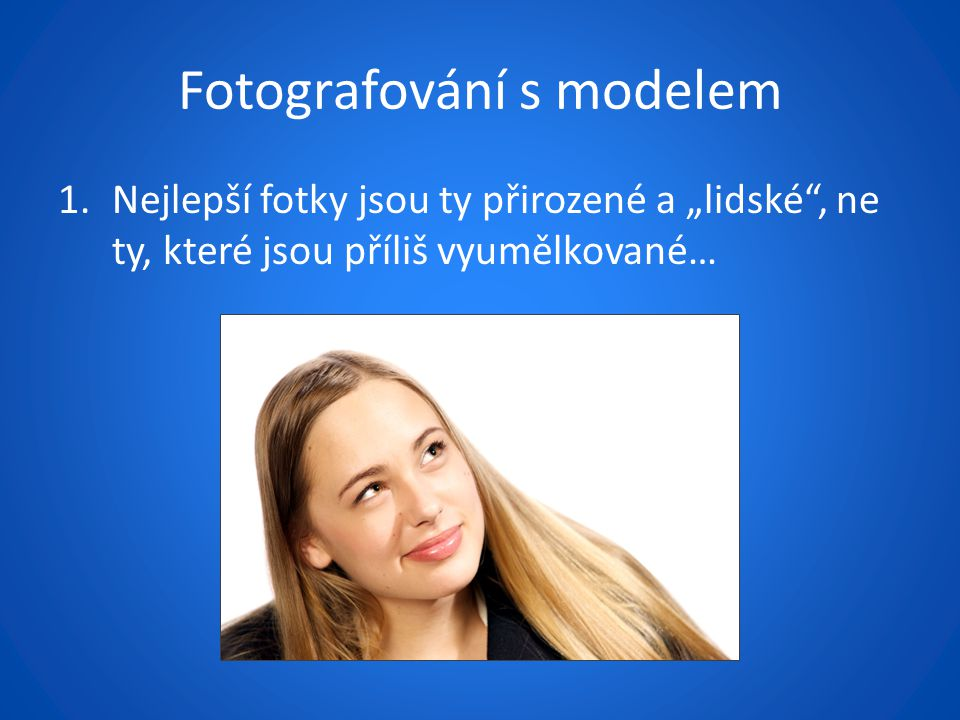 """Fotografování s modelem 1.Nejlepší fotky jsou ty přirozené a """"lidské , ne ty, které jsou příliš vyumělkované…"""