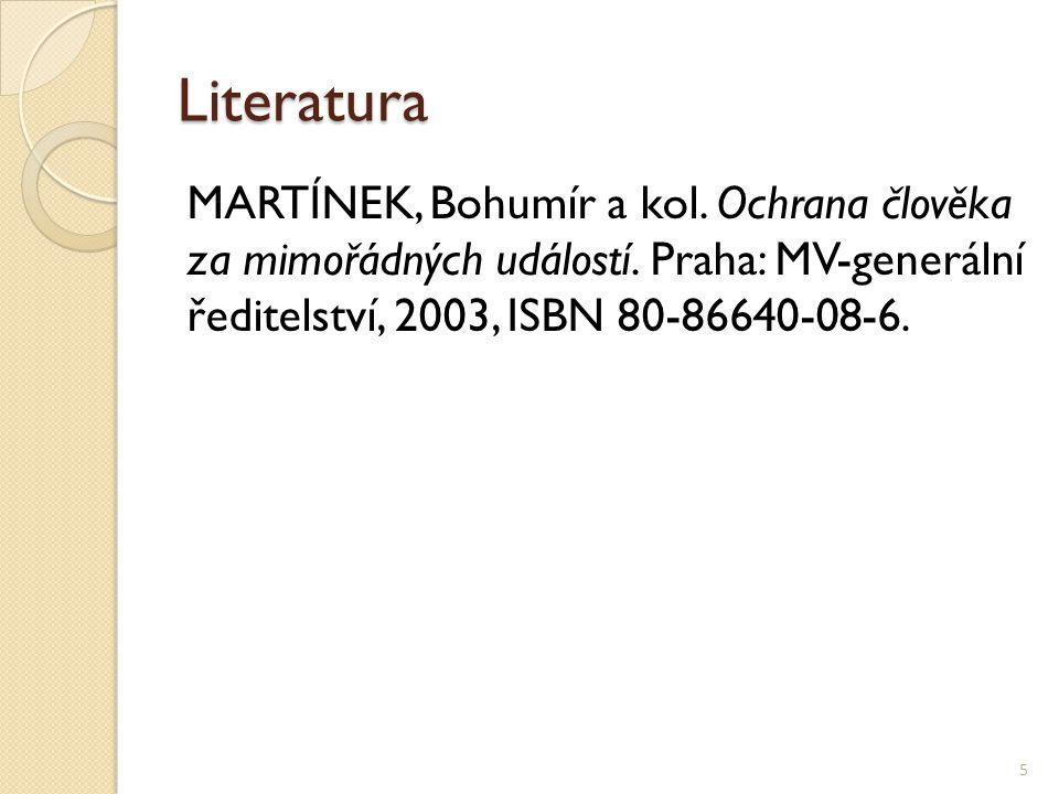 Literatura MARTÍNEK, Bohumír a kol. Ochrana člověka za mimořádných událostí.