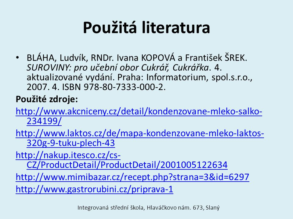 Použitá literatura BLÁHA, Ludvík, RNDr. Ivana KOPOVÁ a František ŠREK. SUROVINY: pro učební obor Cukrář, Cukrářka. 4. aktualizované vydání. Praha: Inf