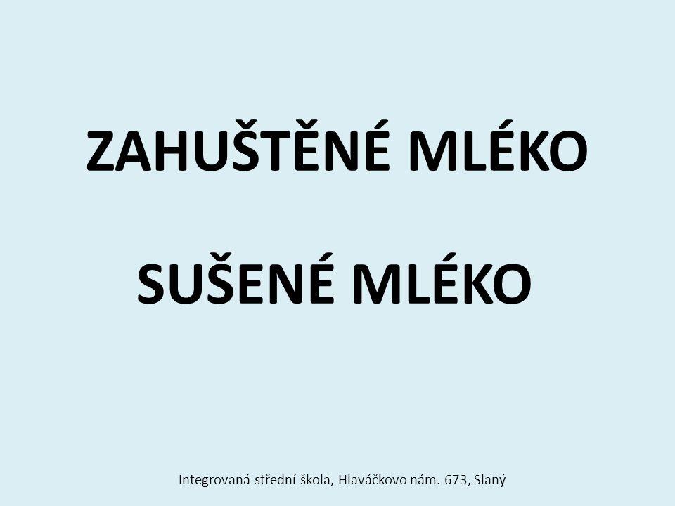 ZAHUŠTĚNÉ MLÉKO kondenzované mléko výroba z nejkvalitnějšího mléka Integrovaná střední škola, Hlaváčkovo nám.