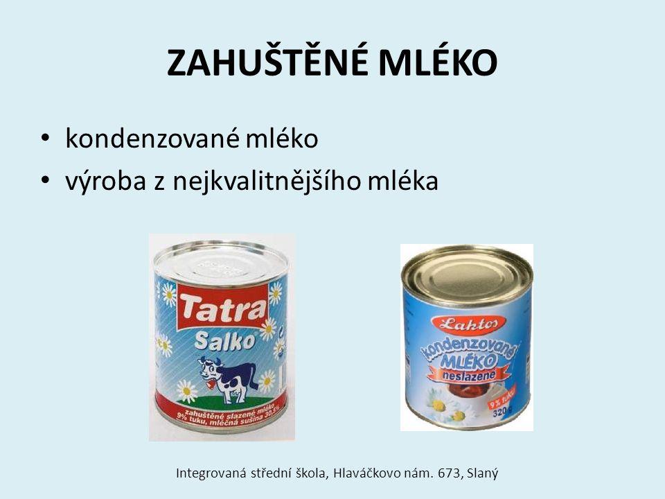 Použití sušeného mléka obvykle se sušené mléko rozpustí ve vodě obnovené mléko požadavek - obnovené mléko bez hrudek sušené mléko se promíchá se ¼ potřebného množství vody na hladkou kašičku poté za stálého míchání přidáme zbytek vody s obnoveným mlékem musíme zacházet jako s čerstvým mlékem Integrovaná střední škola, Hlaváčkovo nám.