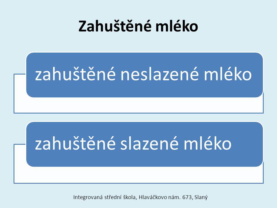 Zahuštěné mléko zahuštěné neslazené mlékozahuštěné slazené mléko Integrovaná střední škola, Hlaváčkovo nám. 673, Slaný