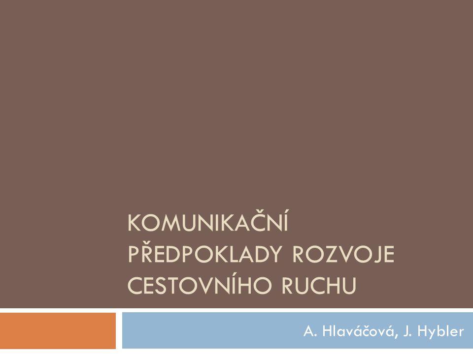 KOMUNIKAČNÍ PŘEDPOKLADY ROZVOJE CESTOVNÍHO RUCHU A. Hlaváčová, J. Hybler