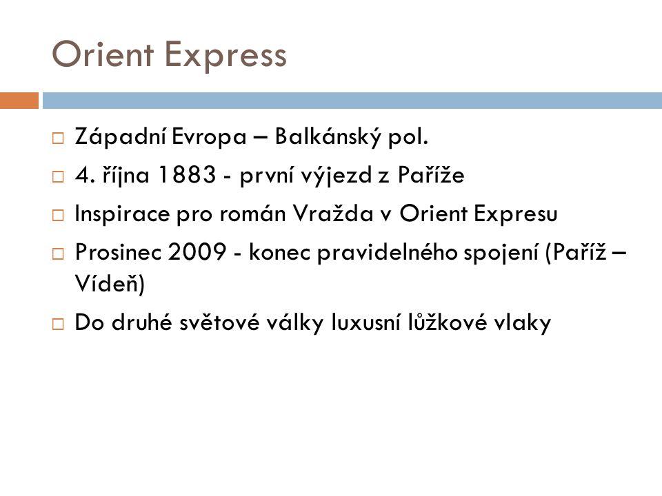 Orient Express  Západní Evropa – Balkánský pol.  4. října 1883 - první výjezd z Paříže  Inspirace pro román Vražda v Orient Expresu  Prosinec 2009