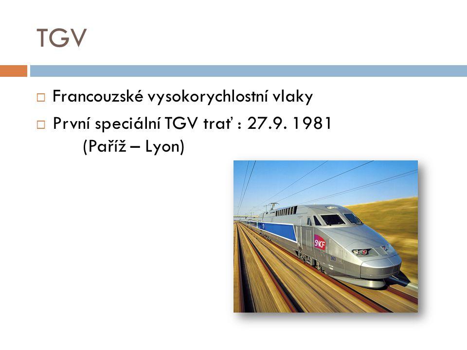TGV  Francouzské vysokorychlostní vlaky  První speciální TGV trať : 27.9. 1981 (Paříž – Lyon)