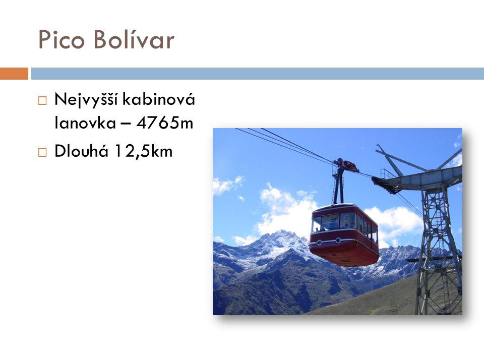 Pico Bolívar  Nejvyšší kabinová lanovka – 4765m  Dlouhá 12,5km