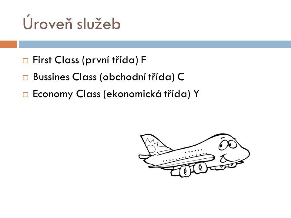 Úroveň služeb  First Class (první třída) F  Bussines Class (obchodní třída) C  Economy Class (ekonomická třída) Y