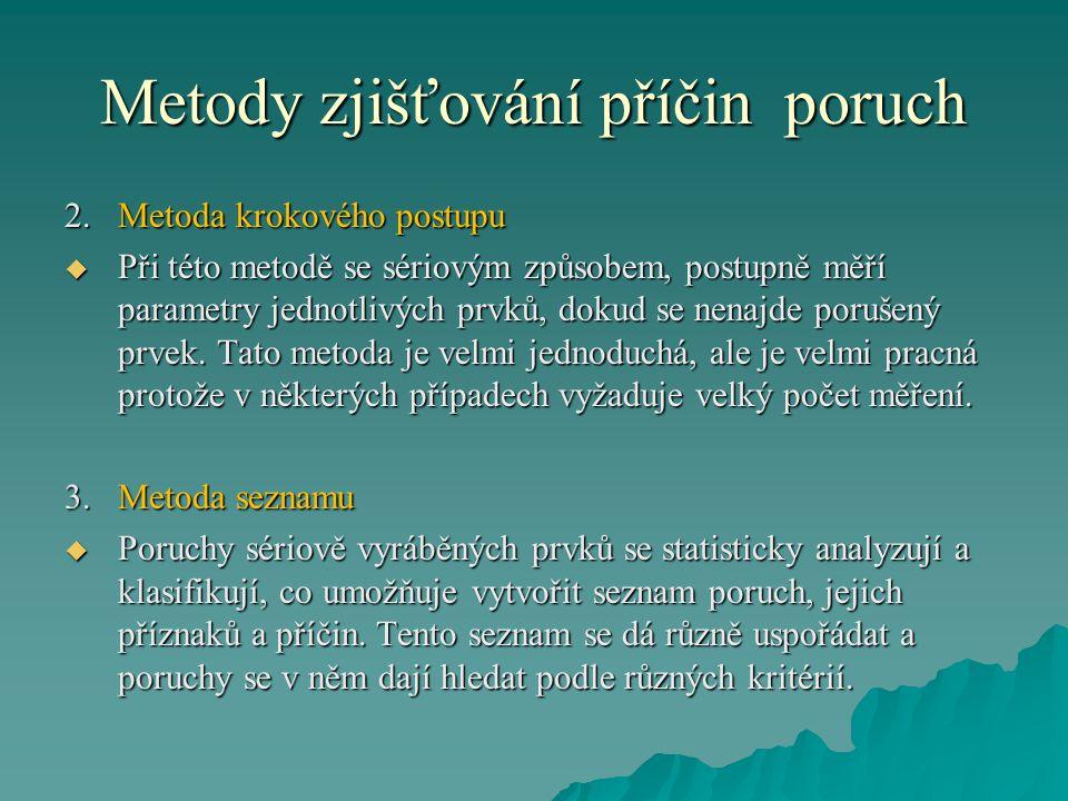 Metody zjišťování příčin poruch 2.Metoda krokového postupu  Při této metodě se sériovým způsobem, postupně měří parametry jednotlivých prvků, dokud s