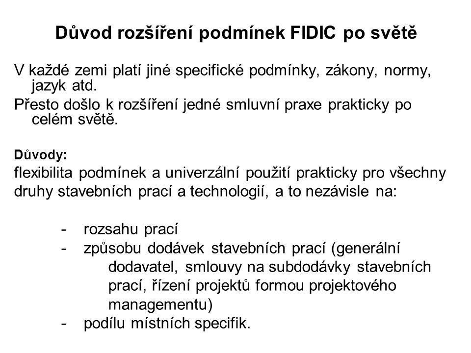 Důvod rozšíření podmínek FIDIC po světě V každé zemi platí jiné specifické podmínky, zákony, normy, jazyk atd. Přesto došlo k rozšíření jedné smluvní