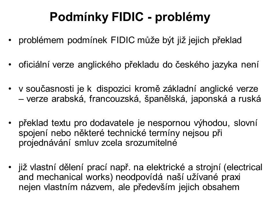 Podmínky FIDIC - problémy problémem podmínek FIDIC může být již jejich překlad oficiální verze anglického překladu do českého jazyka není v současnost