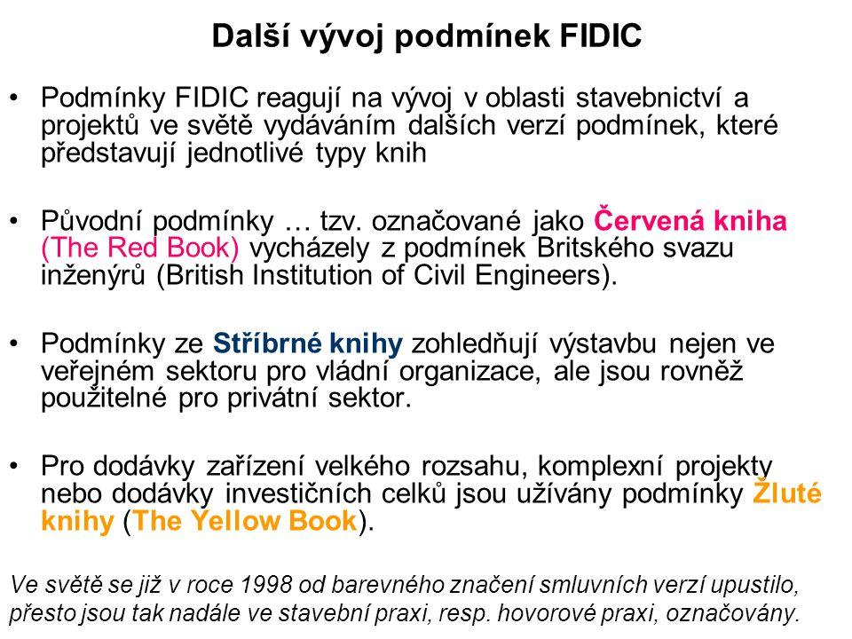 Další vývoj podmínek FIDIC Podmínky FIDIC reagují na vývoj v oblasti stavebnictví a projektů ve světě vydáváním dalších verzí podmínek, které představ