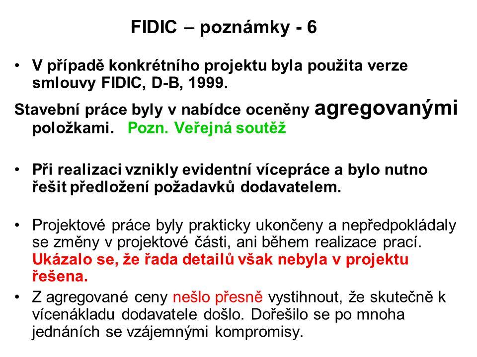 FIDIC – poznámky - 6 V případě konkrétního projektu byla použita verze smlouvy FIDIC, D-B, 1999. Stavební práce byly v nabídce oceněny agregovanými po