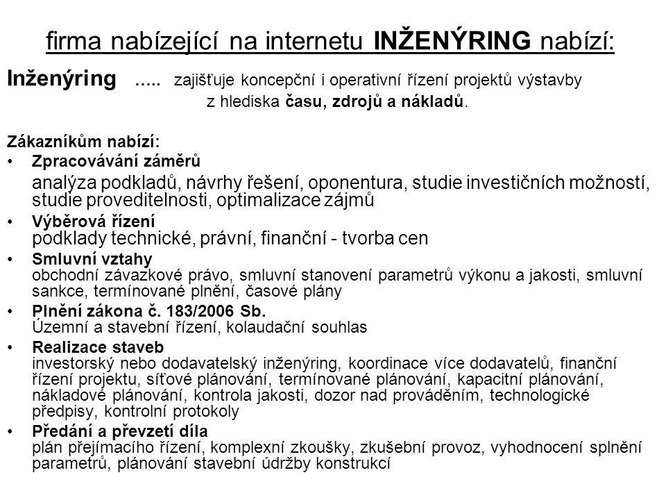 firma nabízející na internetu INŽENÝRING nabízí: Inženýring ….. zajišťuje koncepční i operativní řízení projektů výstavby z hlediska času, zdrojů a ná