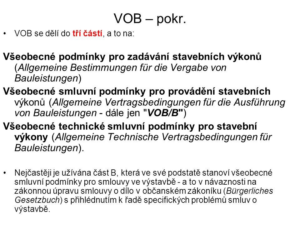 VOB – pokr. VOB se dělí do tří částí, a to na: Všeobecné podmínky pro zadávání stavebních výkonů (Allgemeine Bestimmungen für die Vergabe von Bauleist