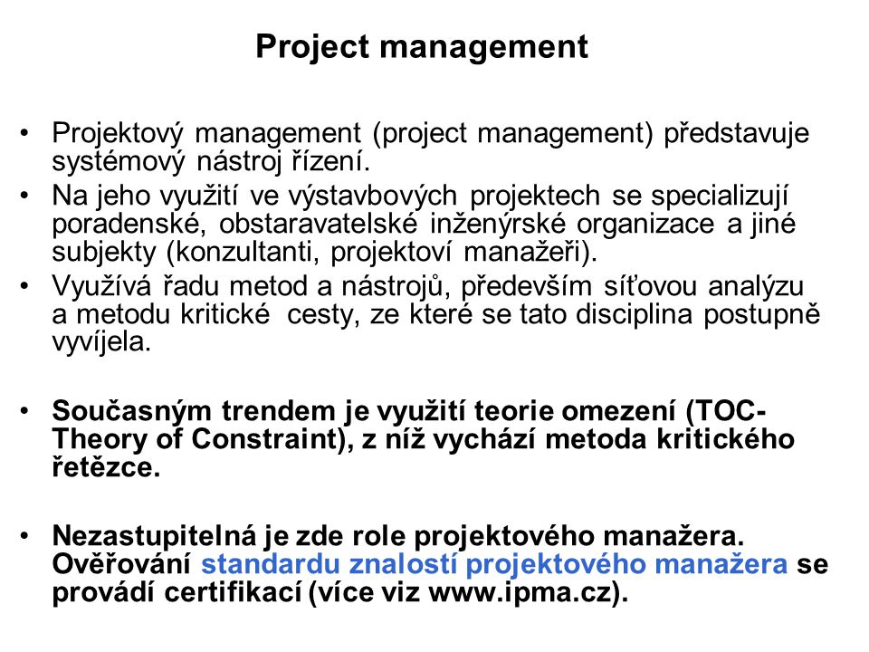 Project management Projektový management (project management) představuje systémový nástroj řízení. Na jeho využití ve výstavbových projektech se spec