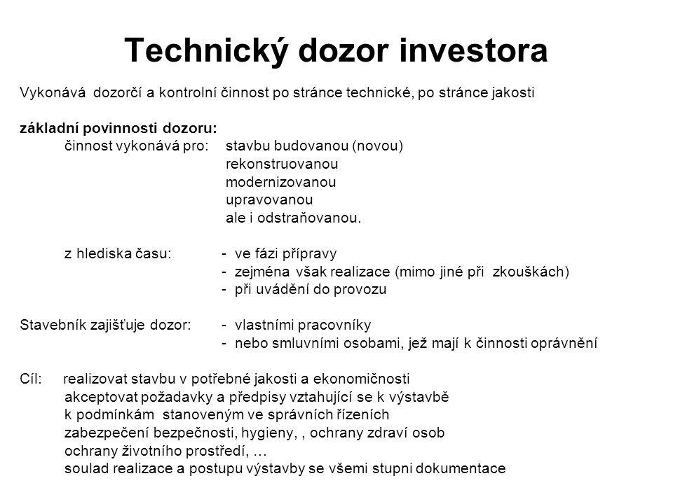 Technický dozor investora Vykonává dozorčí a kontrolní činnost po stránce technické, po stránce jakosti základní povinnosti dozoru: činnost vykonává p