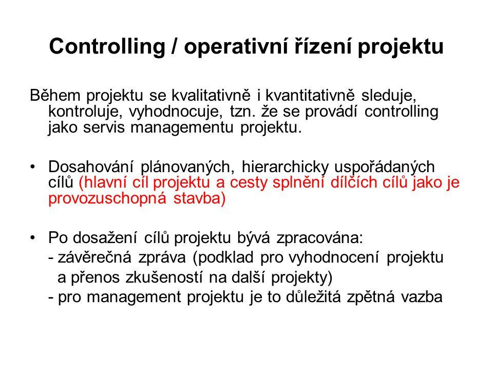 Controlling / operativní řízení projektu Během projektu se kvalitativně i kvantitativně sleduje, kontroluje, vyhodnocuje, tzn. že se provádí controlli