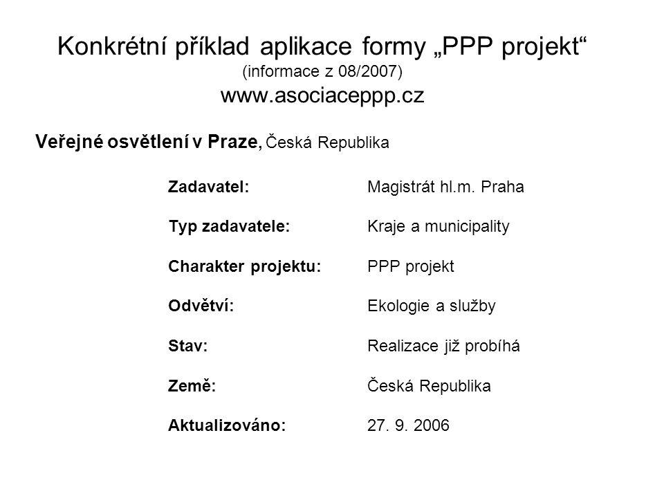 """Konkrétní příklad aplikace formy """"PPP projekt"""" (informace z 08/2007) www.asociaceppp.cz Veřejné osvětlení v Praze, Česká Republika Zadavatel: Magistrá"""