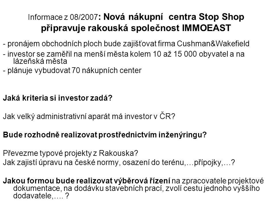 Informace z 08/2007 : Nová nákupní centra Stop Shop připravuje rakouská společnost IMMOEAST - pronájem obchodních ploch bude zajišťovat firma Cushman&