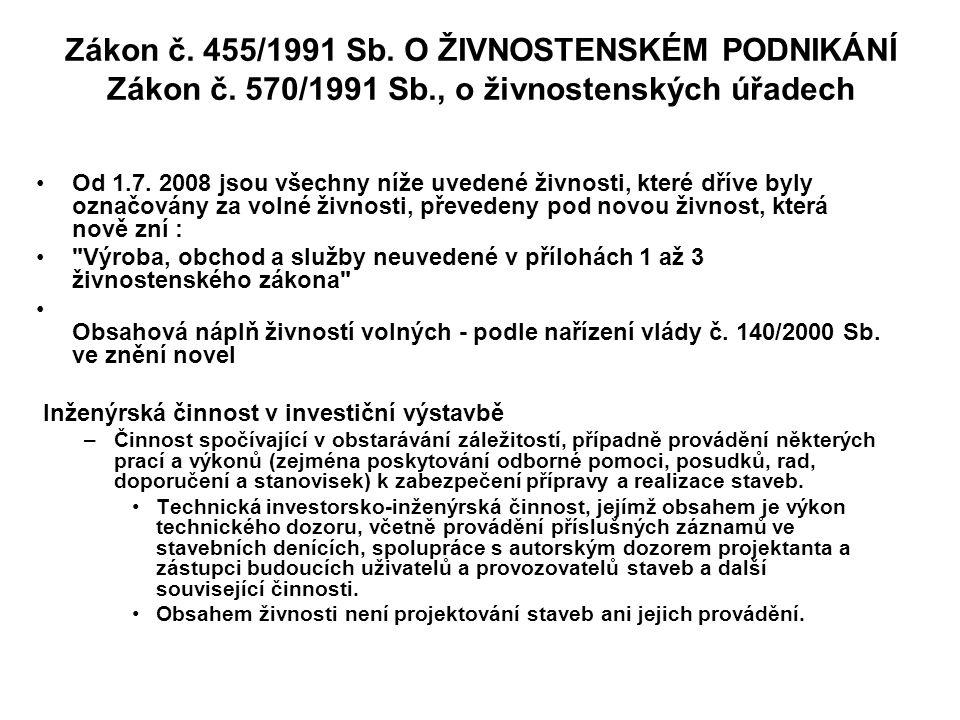 Zákon č. 455/1991 Sb. O ŽIVNOSTENSKÉM PODNIKÁNÍ Zákon č. 570/1991 Sb., o živnostenských úřadech Od 1.7. 2008 jsou všechny níže uvedené živnosti, které