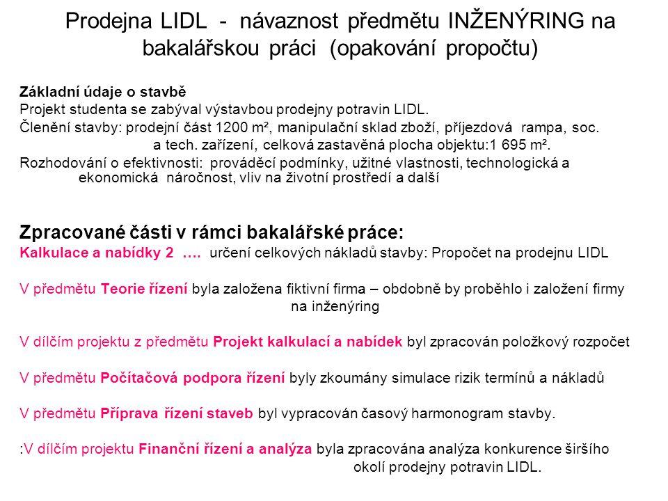 Prodejna LIDL - návaznost předmětu INŽENÝRING na bakalářskou práci (opakování propočtu) Základní údaje o stavbě Projekt studenta se zabýval výstavbou