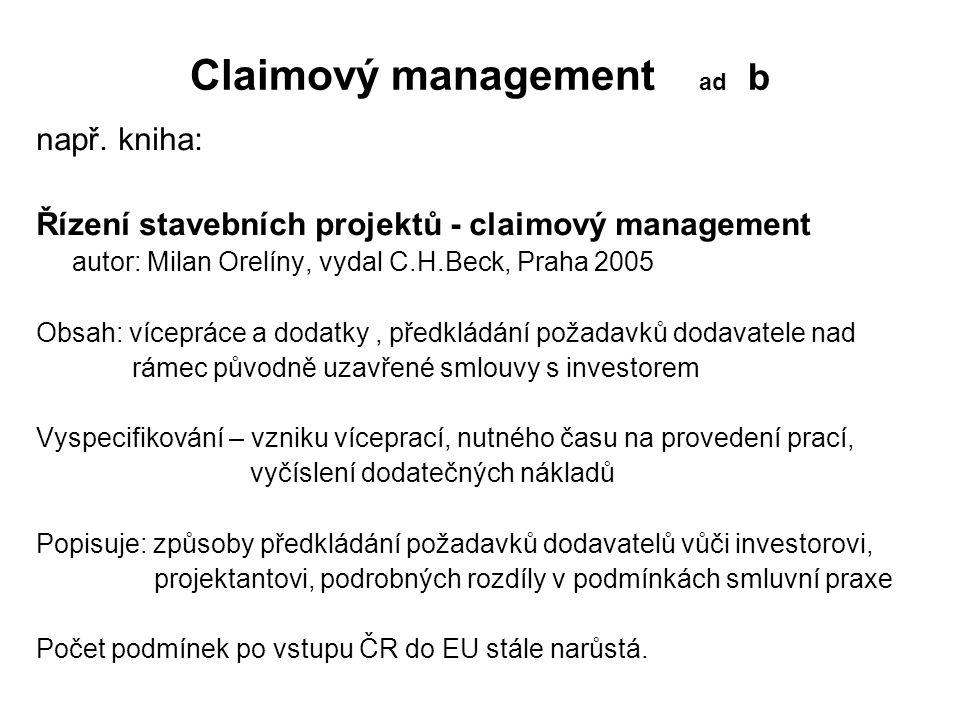 Claimový management ad b např. kniha: Řízení stavebních projektů - claimový management autor: Milan Orelíny, vydal C.H.Beck, Praha 2005 Obsah: víceprá