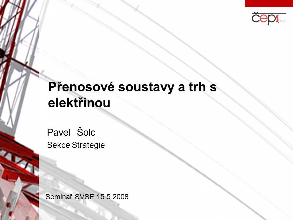 Přenosové soustavy a trh s elektřinou Pavel Šolc Sekce Strategie Seminář SVSE 15.5.2008
