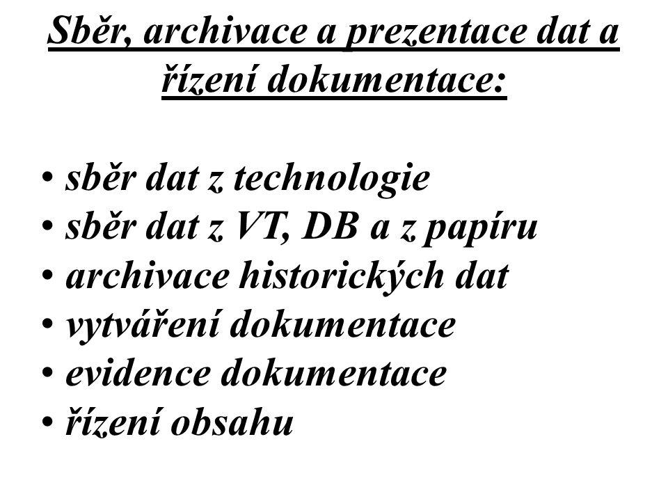 Sběr, archivace a prezentace dat a řízení dokumentace: sběr dat z technologie sběr dat z VT, DB a z papíru archivace historických dat vytváření dokume