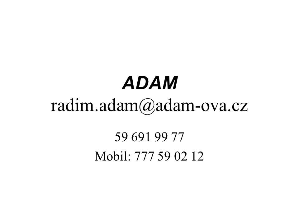 ADAM radim.adam@adam-ova.cz 59 691 99 77 Mobil: 777 59 02 12