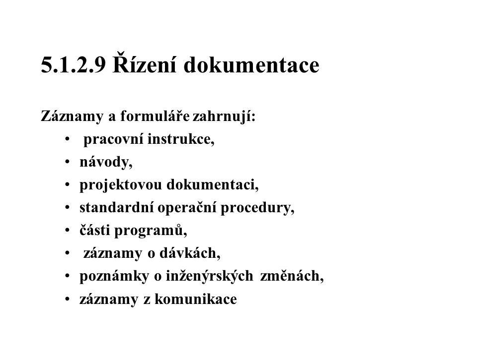 5.1.2.9 Řízení dokumentace Záznamy a formuláře zahrnují: pracovní instrukce, návody, projektovou dokumentaci, standardní operační procedury, části pro