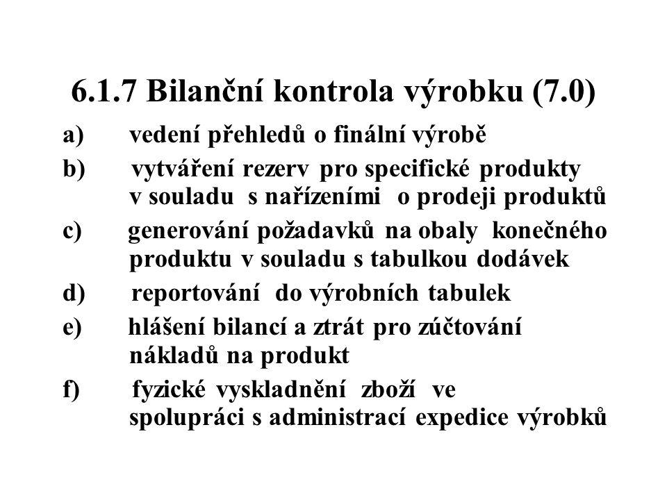 6.1.7 Bilanční kontrola výrobku (7.0) a) vedení přehledů o finální výrobě b) vytváření rezerv pro specifické produkty v souladu s nařízeními o prodeji