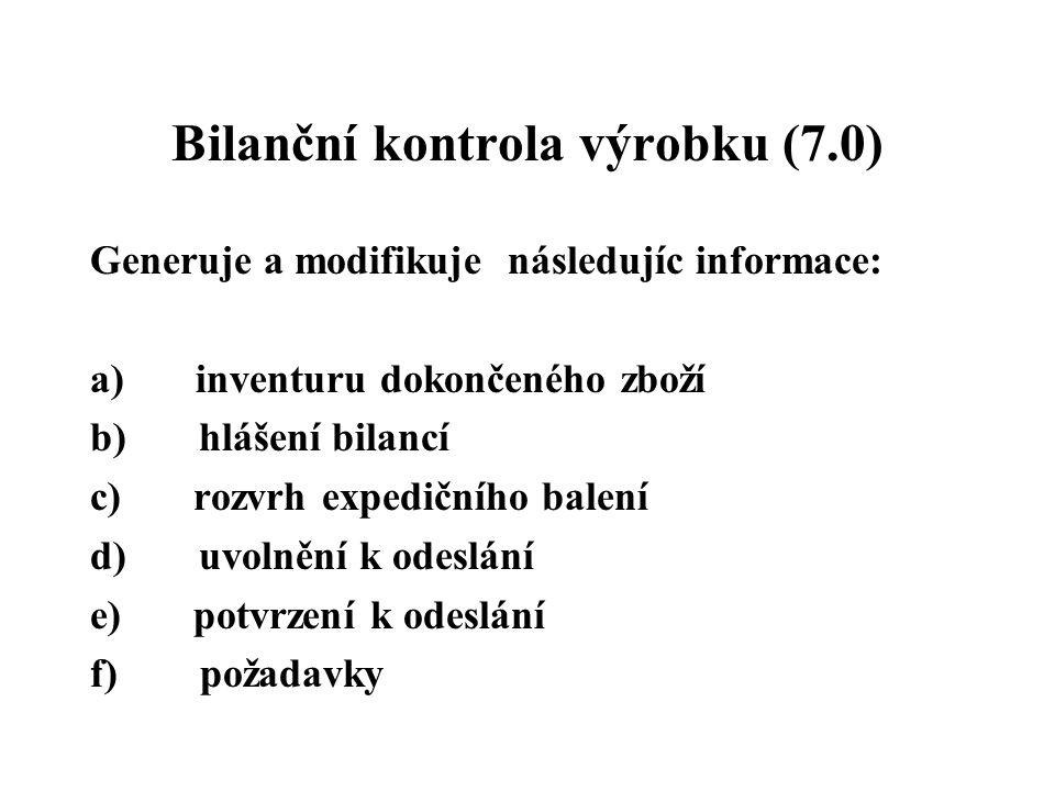 Bilanční kontrola výrobku (7.0) Generuje a modifikuje následujíc informace: a) inventuru dokončeného zboží b) hlášení bilancí c) rozvrh expedičního ba