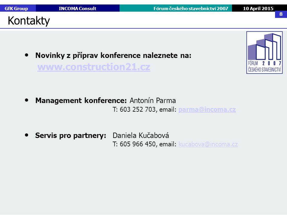 GfK GroupINCOMA ConsultFórum českého stavebnictví 2007 10 April 2015 8 Novinky z příprav konference naleznete na: www.construction21.cz Management kon