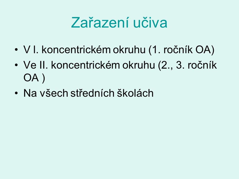 Zařazení učiva V l. koncentrickém okruhu (1. ročník OA) Ve II. koncentrickém okruhu (2., 3. ročník OA ) Na všech středních školách