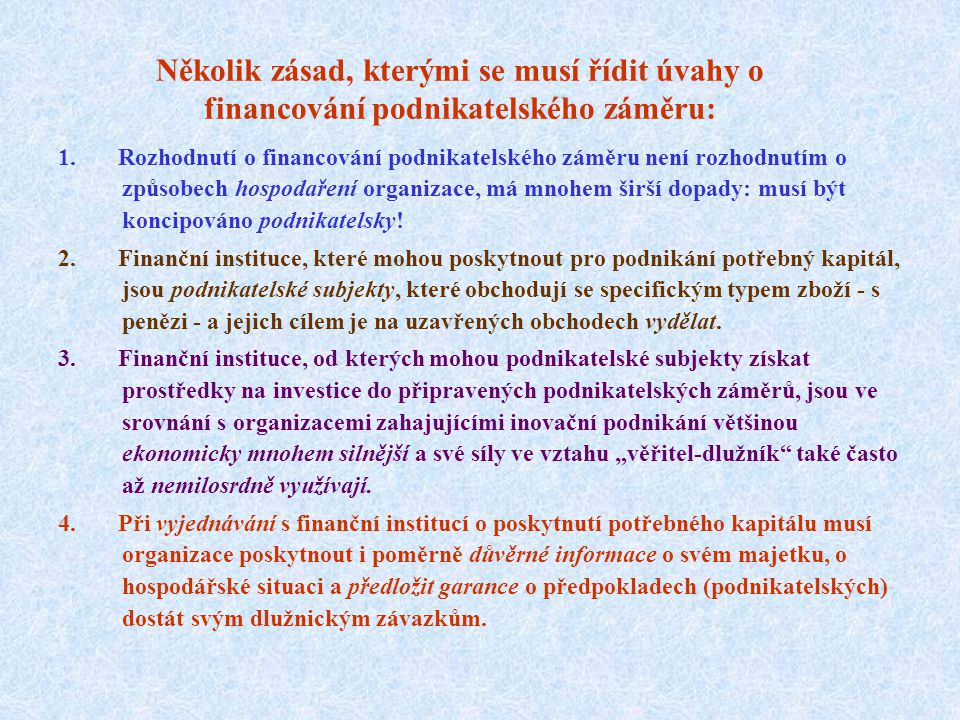 2.6. Financování inovací  Podnikatelský nápad obvykle vzniká v prostředí, které nedisponuje dostatečným objemem finančních zdrojů, potřebných k finan