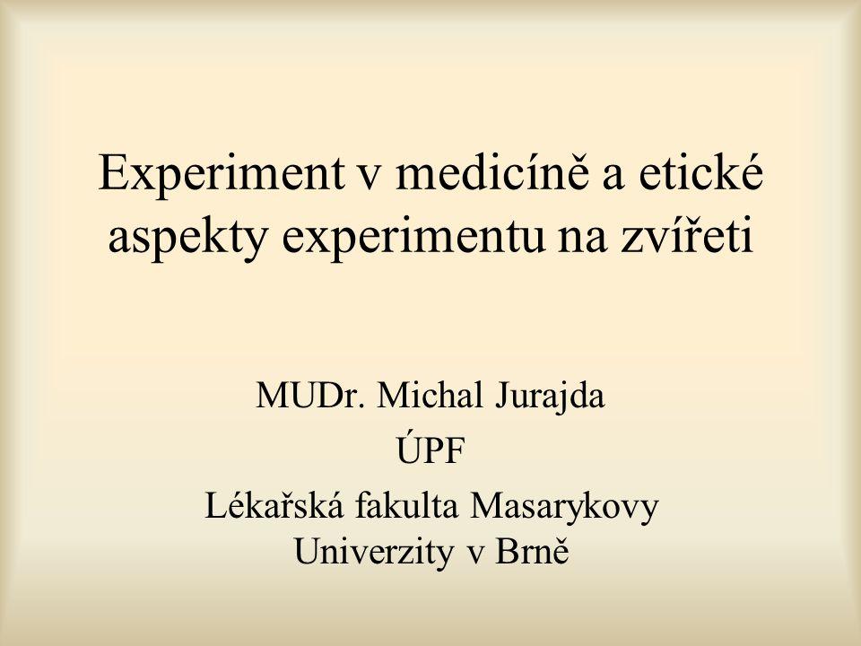 Experiment v medicíně a etické aspekty experimentu na zvířeti MUDr.