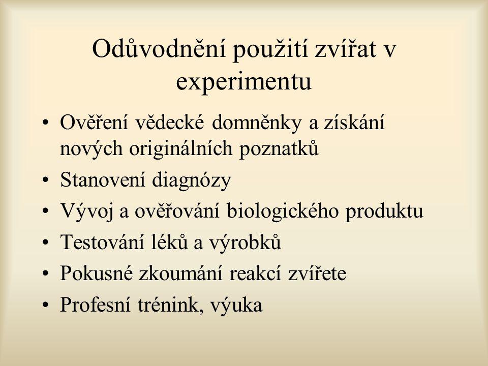 Odůvodnění použití zvířat v experimentu Ověření vědecké domněnky a získání nových originálních poznatků Stanovení diagnózy Vývoj a ověřování biologického produktu Testování léků a výrobků Pokusné zkoumání reakcí zvířete Profesní trénink, výuka