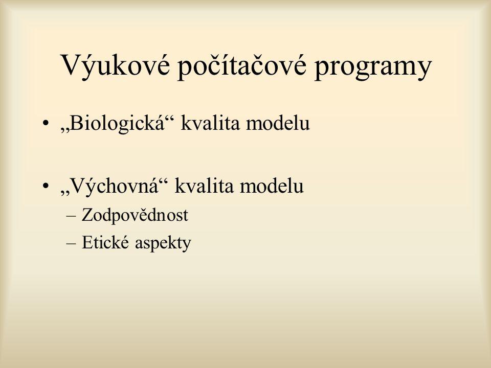 """Výukové počítačové programy """"Biologická kvalita modelu """"Výchovná kvalita modelu –Zodpovědnost –Etické aspekty"""