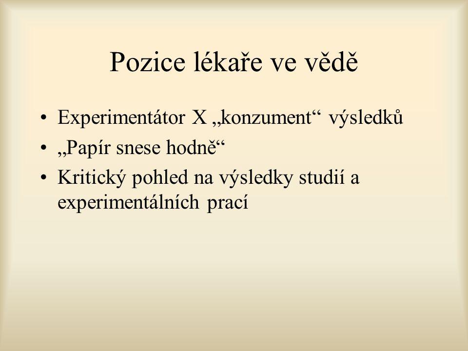 """Pozice lékaře ve vědě Experimentátor X """"konzument výsledků """"Papír snese hodně Kritický pohled na výsledky studií a experimentálních prací"""