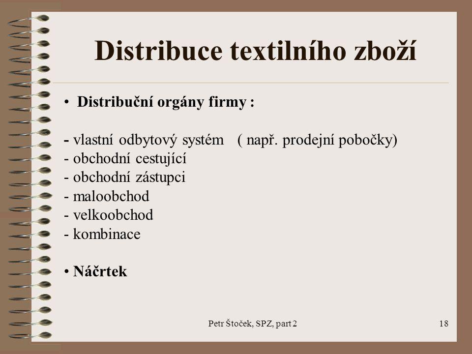 Petr Štoček, SPZ, part 218 Distribuce textilního zboží Distribuční orgány firmy : - vlastní odbytový systém ( např. prodejní pobočky) - obchodní cestu