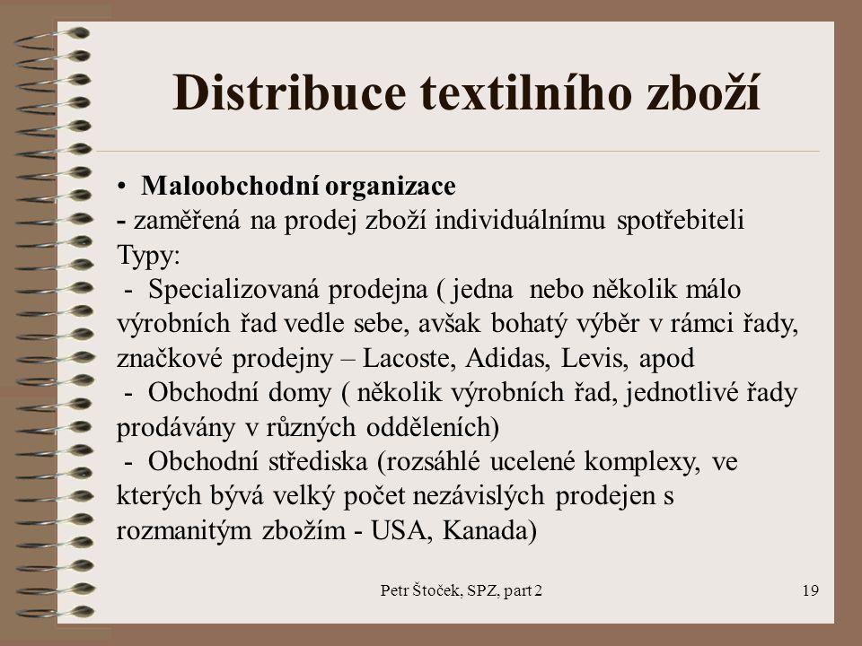 Petr Štoček, SPZ, part 219 Distribuce textilního zboží Maloobchodní organizace - zaměřená na prodej zboží individuálnímu spotřebiteli Typy: - Speciali