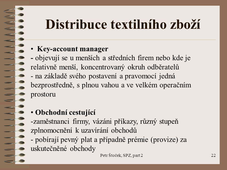 Petr Štoček, SPZ, part 222 Distribuce textilního zboží Key-account manager - objevují se u menších a středních firem nebo kde je relativně menší, konc