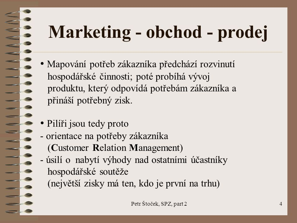 Petr Štoček, SPZ, part 25 Marketing - obchod - prodej Proto je stále nutná - analýza zákazníka - analýza konkurence - analýza trhu - analýza produktu Nástroje marketingu (marketingový mix) - produkt - distribuce - cena - propagace