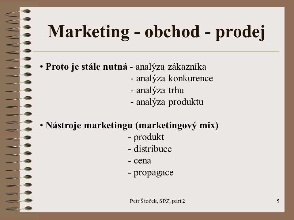 Petr Štoček, SPZ, part 26 Obchod versus prodej Obchod představuje v podstatě souhrn činností, které vedou k vytváření určitých dodavatelsko- odběratelských vztahů a které podmiňují vlastní prodej.