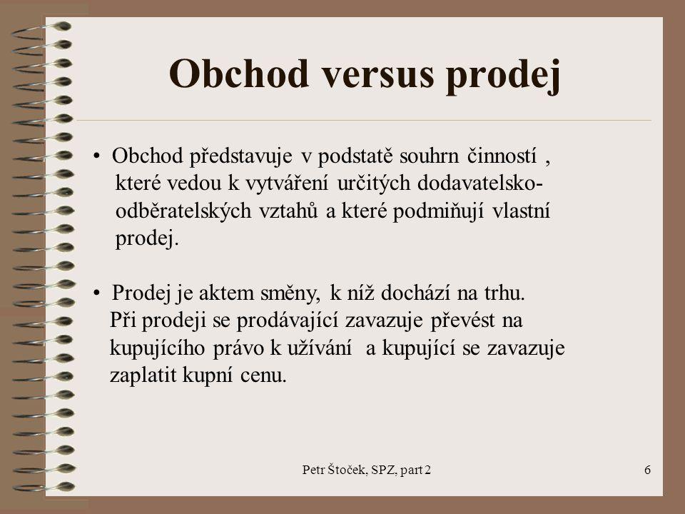 Petr Štoček, SPZ, part 26 Obchod versus prodej Obchod představuje v podstatě souhrn činností, které vedou k vytváření určitých dodavatelsko- odběratel