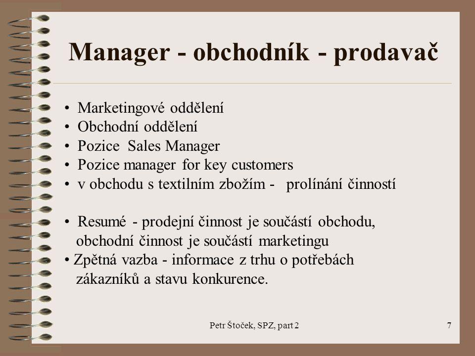 Petr Štoček, SPZ, part 28 Specifika textilní výroby z hlediska prodeje 1/ OBOROVÉ DĚLENÍ : a/ Bavlnářský průmysl má tento výrobní program : bavlněné příze, směsované příze z ba a chemických střiží, případně ze 100 % chemických střiží, nitě, tkaniny, netkané textilie, vata a obvazový materiál, kusové výrobky b/ Lnářský průmysl zahrnuje tento program : třený a valchovaný len, lnářské příze, nitě a tkaniny, netkané textilie, technické a kusové výrobky, konopné a jutové příze, nitě a tkaniny, pytle a provaznické výrobky