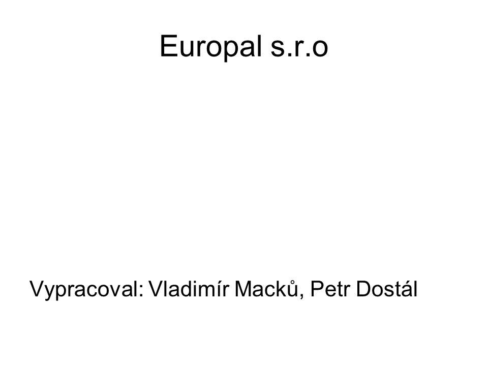 Europal s.r.o Vypracoval: Vladimír Macků, Petr Dostál