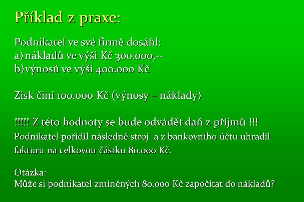 Varianty odpovědí a výsledků Pokud ANO: Původní náklady: 300.000 Kč + 80.000 Kč = 380.000 Kč Výnosy 400.000 Kč Zisk činí 20.000 Kč – odvod daně z nižší částky !!!!!!!!!!.