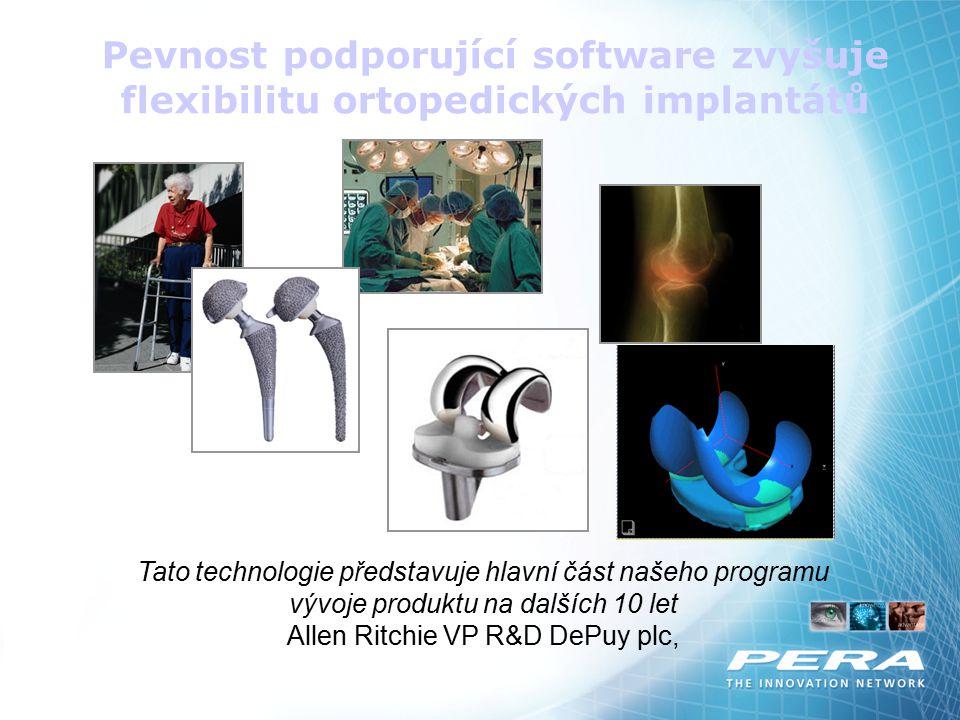 Tato technologie představuje hlavní část našeho programu vývoje produktu na dalších 10 let Allen Ritchie VP R&D DePuy plc, Pevnost podporující softwar